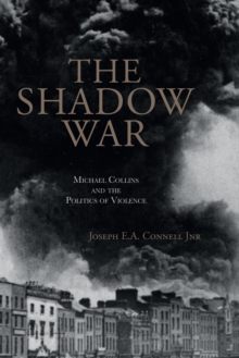 The Shadow War : Michael Collins and the Politics of Violence, Paperback / softback Book