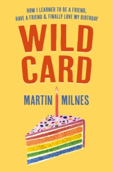 Wild Card : How I Learned To Be A Friend, Have A Friend & Finally Love My Birthday, Paperback / softback Book