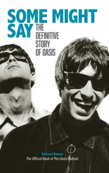 Some Might Say - The Definitive Story of Oasis, Hardback Book