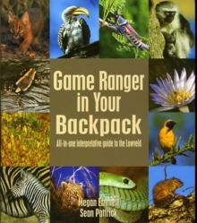 Game Ranger in Your Back Pack : All-in-one Interpretative Guide to the Lowveld, Paperback Book
