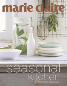 """Marie Claire"" Seasonal Kitchen : Inspired Recipes and Food Ideas, Paperback Book"