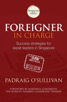 Foreigner in Charge (Singapore) : Success Strategies for Expat Leaders in Singapore, Paperback / softback Book