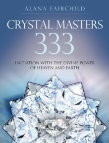 Crystal Masters 333 : Initiation with the Divine Power of Heaven & Earth, Paperback / softback Book