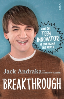 Breakthrough : How One Teen Innovator is Changing the World, Paperback Book