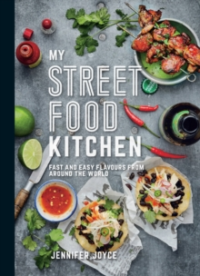 My Street Food Kitchen : Fast and Easy Flavours from Around the World, Paperback / softback Book