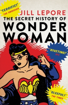 The Secret History of Wonder Woman, Paperback / softback Book