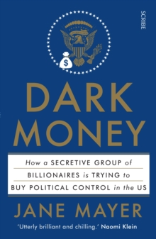 Dark Money : how a secretive group of billionaires is trying to buy political control in the US, Paperback Book
