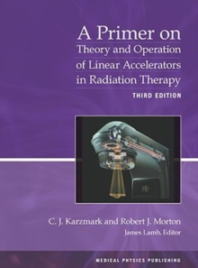 A Primer on Theory and Operation of Linear Accelerators in Radiation Therapy, Paperback / softback Book