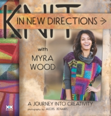 Knit in New Directions : A Journey into Creativity, Paperback Book