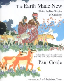 Earth Made New : Plains Indian Stories of Creation, Paperback / softback Book