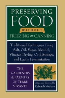 Preserving Food without Freezing or Canning : Traditional Techniques Using Salt, Oil, Sugar, Alcohol, Vinegar, Drying, Cold Storage, and Lactic Fermentation, Paperback Book