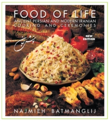 Food of Life : Ancient Persian & Modern Iranian Cooking & Ceremonies, Paperback Book