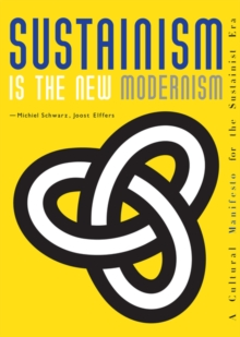 Sustainism is the New Modernism: A Cultural Manifesto, Paperback Book