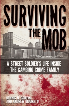 Surviving the Mob : A Street Soldier's Life Inside the Gambino Crime Family, Paperback Book