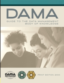 DAMA-DMBOK Guide : The DAMA Guide to the Data Management Body of Knowledge, Hardback Book