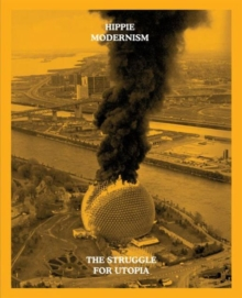 Hippie Modernism: The Struggle for Utopia, Paperback Book