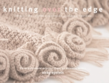 Knitting Over the Edge : Unique Ribs * Cords * Appliques * Colors * Nouveau - The Second Essential Collection of Over 350 Decorative Borders, Paperback Book