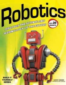 Robotics : DISCOVER THE SCIENCE AND TECHNOLOGY OF THE FUTURE with 20 PROJECTS, Paperback Book