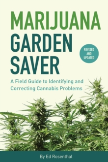Marijuana Garden Saver : A Field Guide to Identifying and Correcting Cannabis Problems, Paperback / softback Book
