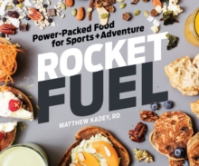 Rocket Fuel : Power-Packed Food for Sports and Adventure, Paperback / softback Book