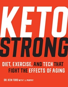Keto Strong : Diet, Exercise, and Tech that Fight the Effects of Aging, Paperback / softback Book