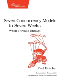 Seven Concurrency Models in Seven Weeks : When Threads Unravel, Paperback Book