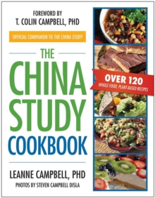 The China Study Cookbook : Over 120 Whole Food, Plant-Based Recipes, Paperback Book