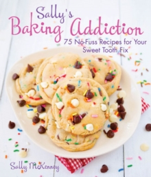 Sally'S Baking Addiction : Irresistible Cookies, Cupcakes, and Desserts for Your Sweet-Tooth Fix, Hardback Book