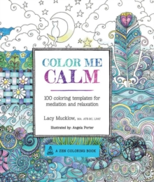 Color Me Calm : 100 Coloring Templates for Meditation and Relaxation, Paperback Book