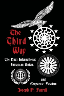 The Thrid Way : The Nazi International, European Union, and Corporate Fascism, Paperback / softback Book