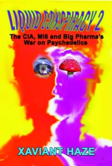 Liquid Conspiracy 2 : The CIA, MI5 and Big Pharma's War on Psychedelics, Paperback / softback Book