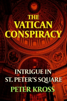 The Vatican Conspiracy : Intrigue in St. Peter's Square, Paperback / softback Book