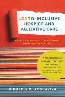 LGBTQ-Inclusive Hospice and Palliative Care - A Practical Guide to Transforming Professional Practice, Hardback Book