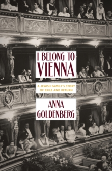 I Belong To Vienna : A Jewish Family's Story of Exile and Return, Paperback / softback Book