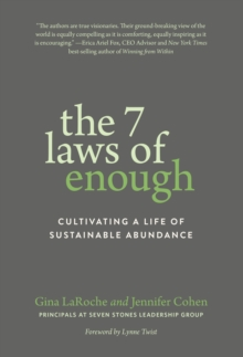 The Seven Laws of Enough : Cultivating a Life of Sustainable Abundance, Paperback / softback Book