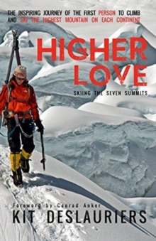 Higher Love : Skiing the Seven Summits, Paperback / softback Book