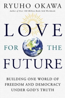 Love for the Future : Building One World of Freedom and Democracy Under God's Truth, Paperback / softback Book