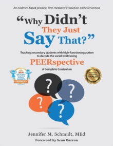 Why Didn't They Just Say That? : Teaching Secondary Students with High-Functioning Autism to Decode the Social World Using PEERspective: A Complete Curriculum, Paperback / softback Book