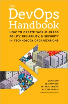 The DevOPS Handbook : How to Create World-Class Agility, Reliability, and Security in Technology Organizations, Paperback / softback Book