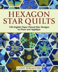 Hexagon Star Quilts : 113 English Paper Pieced Star Patterns to Piece and Applique, Paperback / softback Book