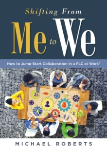 Shifting From Me to We : How to Jump-Start Collaboration in a PLC at Work(R) (A straightforward guide for establishing a collaborative team culture in professional learning communities)