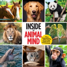Inside The Animal Mind : A New Understanding of How They Think, Feel & Communicate