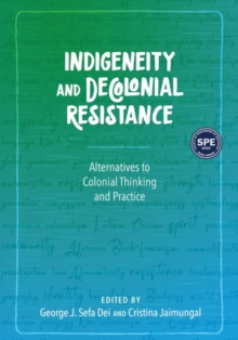 Indigeneity and Decolonial Resistance : Alternatives to Colonial Thinking and Practice, Paperback / softback Book