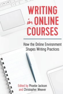Writing in Online Courses : How the Online Environment Shapes Writing Practices, Hardback Book