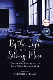 By the Light of the Silvery Moon : Teacher Moonlighting and the Dark Side of Teachers' Work, Paperback / softback Book
