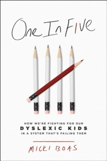 One in Five : How We're Fighting for Our Dyslexic Kids in a System That's Failing Them, Hardback Book