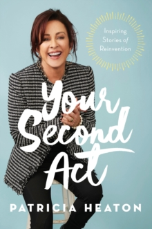 Your Second Act : Inspiring Stories of Reinvention, Hardback Book