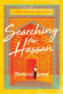 Searching for Hassan : A Journey to the Heart of Iran, Hardback Book