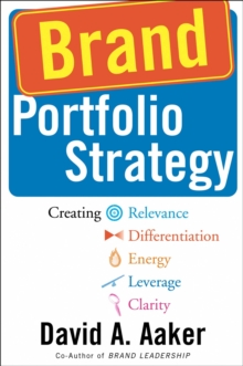 Brand Portfolio Strategy : Creating Relevance, Differentiation, Energy, Leverage, and Clarity, Paperback / softback Book