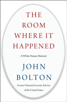 The Room Where It Happened : A White House Memoir, Hardback Book
